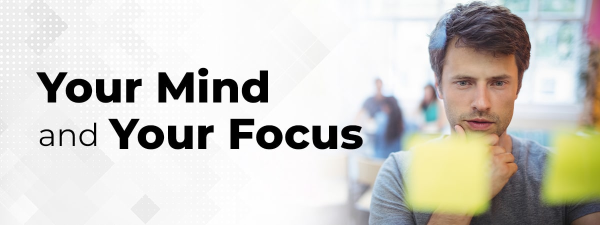 "image that says ""Your Mind and Your Focus"""